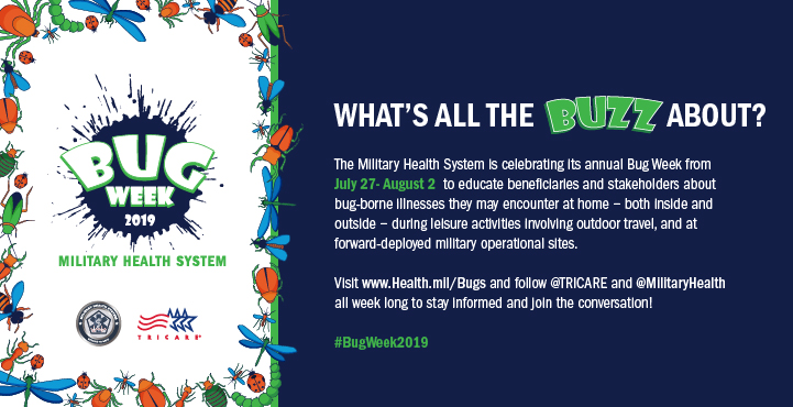 You can use this promotional graphic on your social media platforms. Be sure to use the hashtag, #BugWeek2019 and tag @MilitaryHealth in your post!