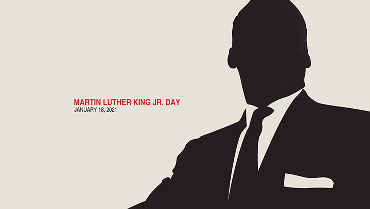"Outline of Dr. Martin Luther King, with text: ""Martin Luther King Jr. Day, January 18, 2021"""