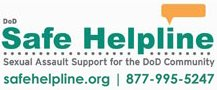 DoD Safe Helpline. Sexual Assault Support for the DoD Community. safehelpline.org. 877-995-5247